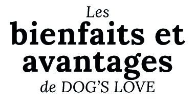 Les bienfaits et avantages de DOG'S LOVE